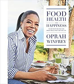 Food, Health, and Happiness: 115 On-Point Recipes for Great Meals and a Better Life by [Oprah Winfrey]
