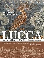 Lucca una città di seta. Produzione, commercio e diffusione dei tessuti lucchesi nel tardo Medioevo