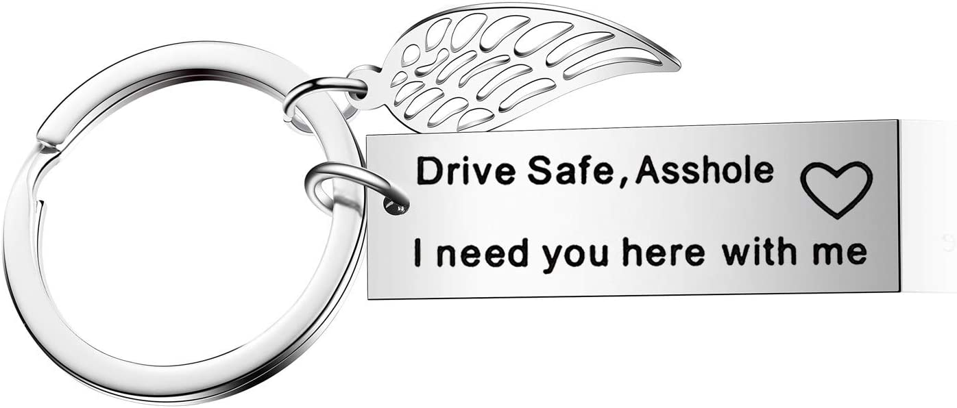 Drive Safe, Asshole I Need You Here with Me Keychain Keyring Gift for Men Trucker Husband Boyfriend (Style-1)