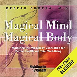 Magical Mind, Magical Body     Mastering the Mind/Body Connection for Perfect Health and Total Well-Being              By:                                                                                                                                 Dr. Deepak Chopra                               Narrated by:                                                                                                                                 Dr. Deepak Chopra                      Length: 4 hrs and 53 mins     8 ratings     Overall 4.8