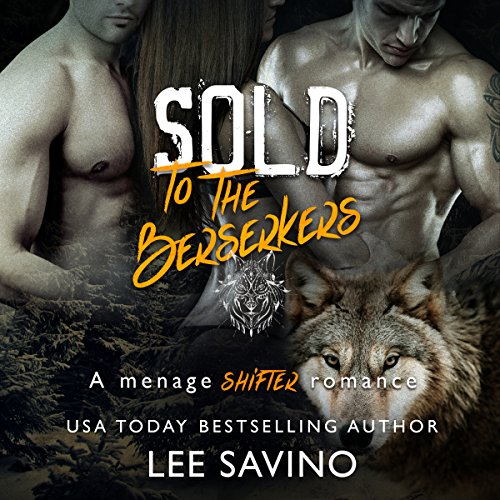 Sold to the Berserkers     A Menage Shifter Romance              By:                                                                                                                                 Lee Savino                               Narrated by:                                                                                                                                 Robert Ross                      Length: 2 hrs and 25 mins     189 ratings     Overall 4.0