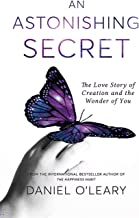 An Astonishing Secret: The Love Story of Creation and the Wonder of You
