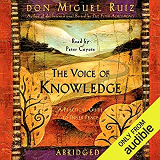 The Voice of Knowledge     A Practical Guide to Inner Peace              By:                                                                                                                                 Don Miguel Ruiz                               Narrated by:                                                                                                                                 Peter Coyote                      Length: 2 hrs and 35 mins     1,172 ratings     Overall 4.7