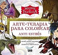 Mundos de fantasía/ Fantasy Worlds: Arte-terapia Para Colorear (Arte Terapia)