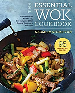 The Essential Wok Cookbook: A Simple Chinese Cookbook for Stir-Fry, Dim Sum, and Other Restaurant Favorites by [Naomi Imatome-Yun]