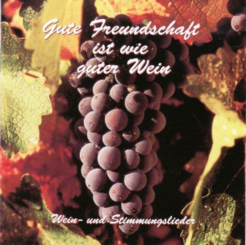 Weinlieder und Stimmungslieder - Gute Freundschaft ist wie guter Wein