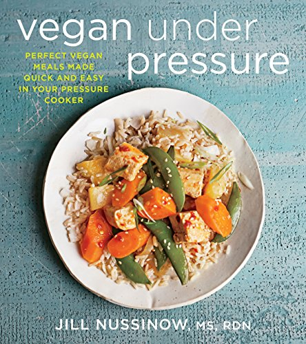Vegan Under Pressure: Perfect Vegan Meals Made Quick and Easy in Your Pressure Cooker (English Edition)