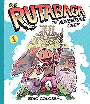 Rutabaga the Adventure Chef  Book 1 by Eric Colossal  2015-03-24