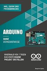 Arduino ohne Vorkenntnisse: Innerhalb von 7 Tagen das erste eigene Projekt erstellen (Ohne Vorkenntnisse zum Ingenieur) (German Edition) Kindle Edition