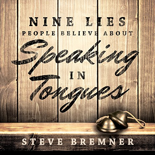 Nine Lies People Believe About Speaking in Tongues audiobook cover art