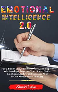 Emotional Intelligence 2.0: For a Better Life, success at work, and happier relationships. Improve Your Social Skills, Emo...