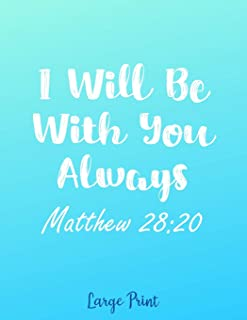 I Will Be With You Always Matthew 28: 20 Large Print: Cute Blue Christian Quote Address Book with Alphabetical Organizer, ...