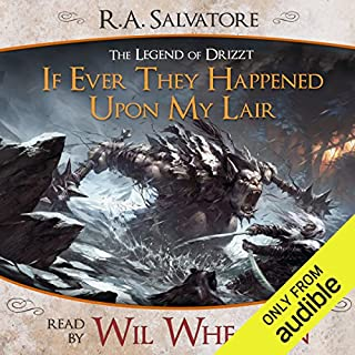 If Ever They Happened Upon My Lair     A Tale from The Legend of Drizzt              By:                                                                                                                                 R. A. Salvatore                               Narrated by:                                                                                                                                 Wil Wheaton                      Length: 1 hr and 44 mins     318 ratings     Overall 4.4