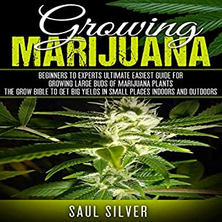 Marijuana: Growing Marijuana     Beginners to Experts Ultimate Easiest Guide for Growing Large Buds of Marijuana Plants. The Grow Bible to Get Big Yields in Small Places Indoors and Outdoors              By:                                                                                                                                 Saul Silver                               Narrated by:                                                                                                                                 Jim D Johnston                      Length: 1 hr and 21 mins     30 ratings     Overall 4.8
