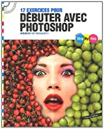 Step By Step 17 exercices pour débuter avec Photoshop - Atelier n°1 (CD Inclus) de Tom Salbeth