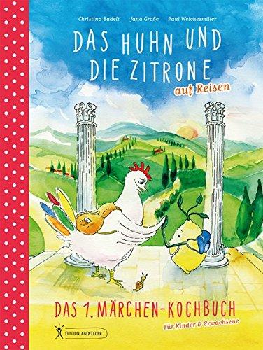 Das Huhn und die Zitrone auf Reisen: Das Märchen-Kochbuch für Kinder & Erwachsene