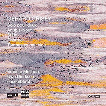 Gérard Grisey: Solo pour deux, Anubis-nout, Stèle, Charme & Tempus ex machina