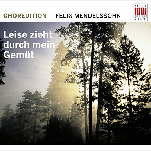 Mendelssohn Bartholdy: Leise zieht durch mein Gemüt (Choral music by Felix Mendelssohn Bartholdy)
