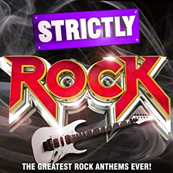 Strictly Rock - The Greatest Rock Anthems Ever!