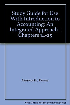 Study Guide for Use With Introduction to Accounting: An Integrated Approach : Chapters 14-25