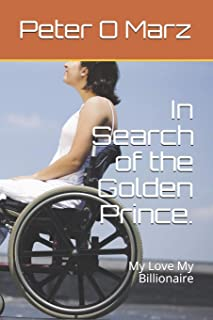 In Search of the Golden Prince.: My Love My Billionaire