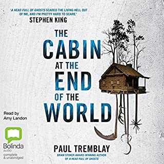 The Cabin at the End of the World                   By:                                                                                                                                 Paul Tremblay                               Narrated by:                                                                                                                                 Amy Landon                      Length: 9 hrs and 27 mins     11 ratings     Overall 3.5