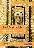 Trans-Iran: Che cosa succede a chi s'innamora della Persia? (Orienti) (Italian Edition)