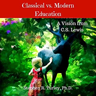 Classical vs. Modern Education     A Vision from C.S. Lewis              By:                                                                                                                                 Dr. Steve Turley                               Narrated by:                                                                                                                                 Stephen R. Turley                      Length: 37 mins     28 ratings     Overall 4.8