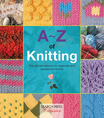 A-Z of Knitting: The ultimate resource for beginners and experienced knitters (A-Z of Needlecraft)