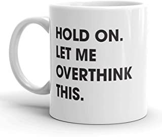 Hold On Let Me Overthink This Mug Funny Sarcastic Coffee Cup - 11oz