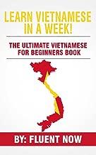Learn Vietnamese : In A Week!  The Ultimate Vietnamese for Beginners Book: The Essential Vietnamese Language Learning Book  (Vietnamese, Learn Vietnamese, Learn Vietnamese Audio)