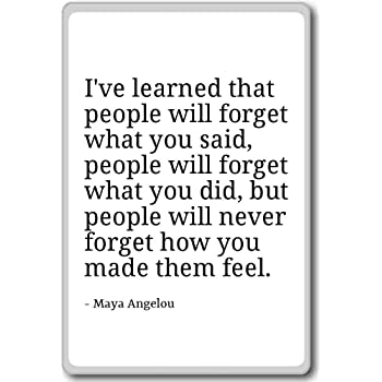 I've learned that people will forget what you - Maya Angelou - quotes fridge magnet, White
