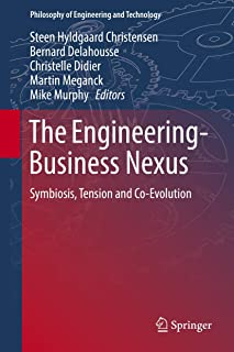 The Engineering-Business Nexus: Symbiosis, Tension and Co-Evolution (Philosophy of Engineering and Technology)