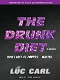 The Drunk Diet: How I Lost 40 Pounds... Wasted: Includes PDF