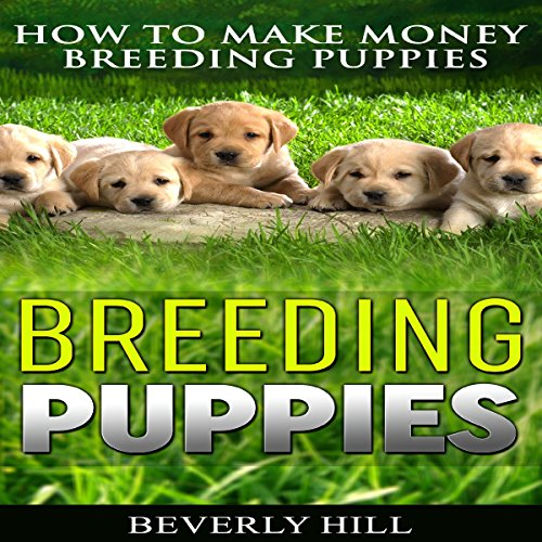 Breeding Puppies: How to Make Money Breeding Puppies cover art