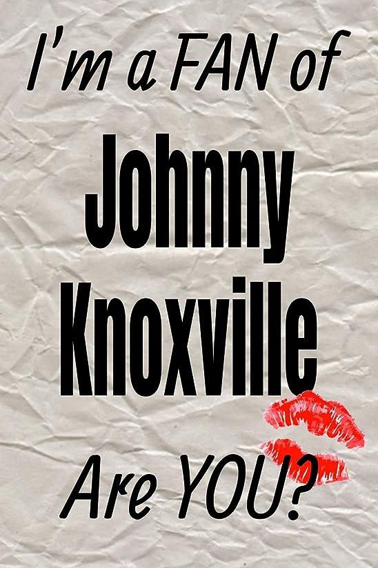 枢機卿手術割り当てますI'm a FAN of Johnny Knoxville Are YOU? creative writing lined journal: Promoting fandom and creativity through journaling…one day at a time (Actors series)