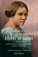 Madam C. J. Walker's Gospel of Giving: Black Women's Philanthropy during Jim Crow (New Black Studies Series)