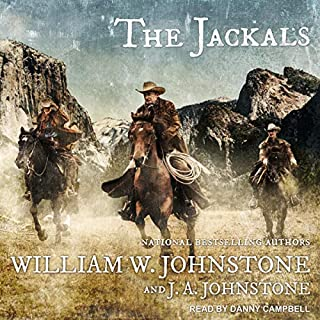 The Jackals     Jackals Series, Book 1              By:                                                                                                                                 William W. Johnstone,                                                                                        J. A. Johnstone                               Narrated by:                                                                                                                                 Danny Campbell                      Length: 10 hrs and 18 mins     31 ratings     Overall 4.1