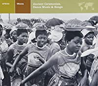 Ghana: Ancient Ceremonies/Dance Music & Songs
