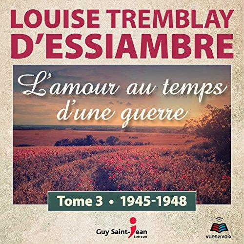 Couverture de L'amour au temps d'une guerre tome 3. 1945-1948