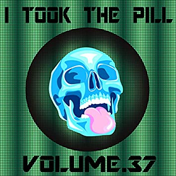 I Took The Pill, Vol. 37