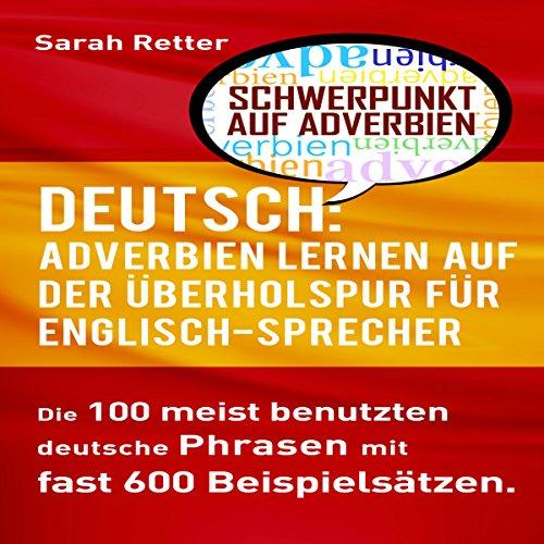 Deutsch: Adverbien Lernen Auf Der Überholspur Für Englisch-Sprecher [English: Adverbs Learning in the Fast Lane for English Speakers] audiobook cover art