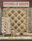 Patches of Scraps: 17 Quilt Patterns and a Gallery of Inspiring Antique Quilts...