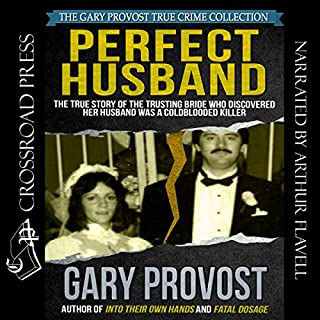 Perfect Husband     The True Story of the Trusting Bride Who Discovered Her Husband Was a Coldblooded Killer              By:                                                                                                                                 Gary Provost                               Narrated by:                                                                                                                                 Arthur Flavell                      Length: 8 hrs and 38 mins     9 ratings     Overall 4.7