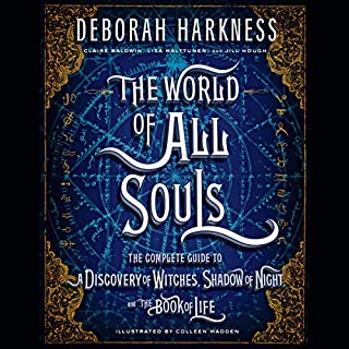 The World of All Souls     The Complete Guide to A Discovery of Witches, Shadow of Night, and The Book of Life              De :                                                                                                                                 Deborah Harkness                               Lu par :                                                                                                                                 Saskia Maarleveld,                                                                                        Deborah Harkness,                                                                                        Steve West,                   and others                 Durée : 15 h et 5 min     1 notation     Global 4,0