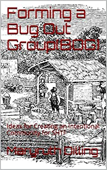 Forming a Bug Out Group(BOG): Ideas for Creating an Intentional Community for SHTF by [Maryruth Dilling]