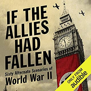 If the Allies Had Fallen     Sixty Alternate Scenarios of World War II              Written by:                                                                                                                                 Dennis Showalter,                                                                                        Harold Deutsch                               Narrated by:                                                                                                                                 Joe Barrett                      Length: 15 hrs and 40 mins     Not rated yet     Overall 0.0