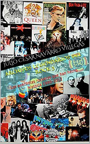 Archivos legendarios del rock 3: Las anécdotas rockeras que han hecho historia 1990-2012 (El almanaque del rock) eBook: Navarro Villegas, Julio César: Amazon.es: Tienda Kindle