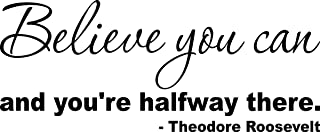 Wall Decal Quote Inspirational Wall Quotes Believe You Can and You're Halfway There Theodore Roosevelt