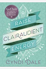 Raise Clairaudient Energy (Cyndi Dale's Essential Energy Library Book 3) Kindle Edition